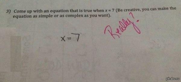 """""""Придумайте уравнение, в котором х равен 7 (будь креативным, ты можешь сделать его настолько сложным или простым, на сколько захочешь)"""""""