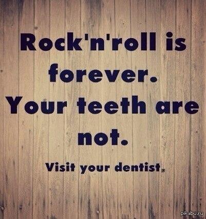 Мотивация) Рок-н-ролл вечен, Ваши зубы нет. Посетите Вашего стоматолога.